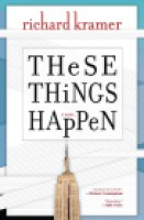 Book cover, THESE THINGS HAPPEN by Richard Kramer (via IndieBound.org)