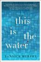 THIS IS THE WATER by Yannick Murphy via Indiebound.org