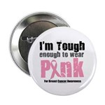 "Tough Enough To Wear Pink 2.25"" Button"