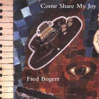 Fred Bogert | Come Share My Joy