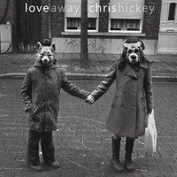 Chris Hickey | Love Away