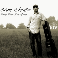 Sam Chase | Every Time I'm Home