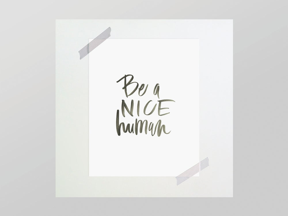 Image of Be a Nice Human print by Chelsea Petaja