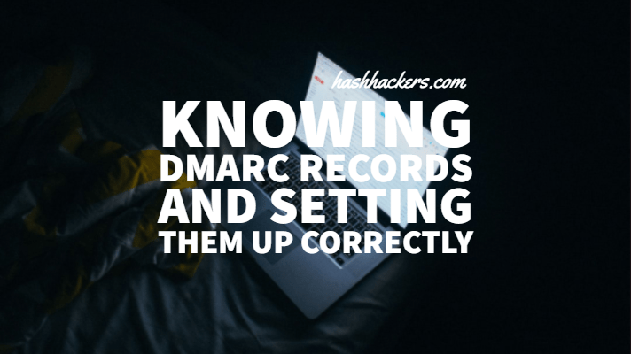 Knowing DMARC Records and Setting Them Up Correctly