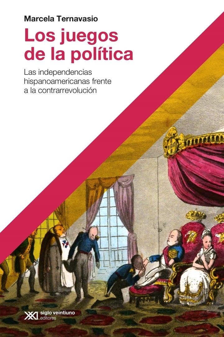 """The games of politics"", by Marcela Ternavasio (Siglo XXI, $ 1,299)."