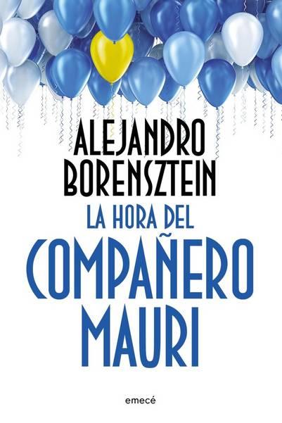 La hora del compañero Mauri, Alejandro Borensztein (Planeta | 272 páginas | 305 pesos)