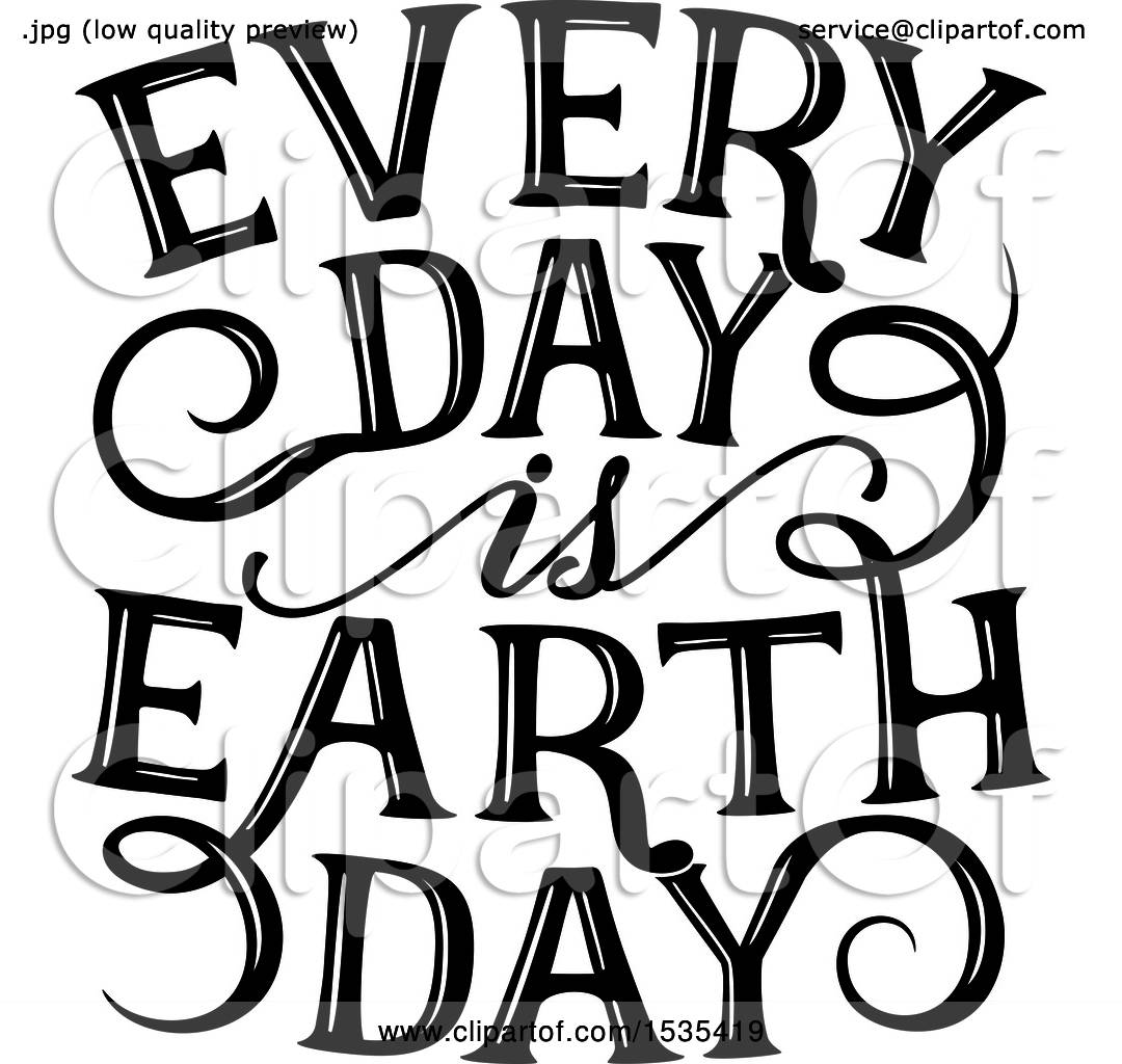 Clipart Of A Black And White Every Day Is Earth Day Text
