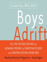 Click here to view Audiobook details for Boys Adrift by Leonard Sax, M. D., Ph. D.