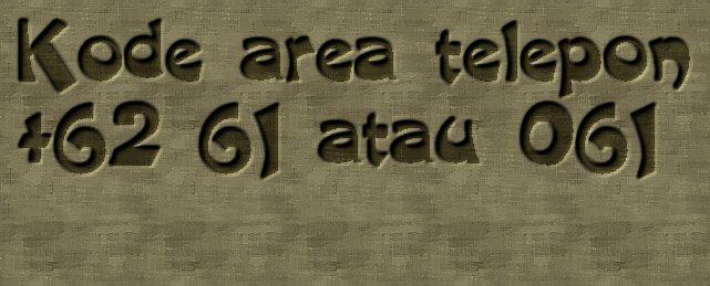 Kode area telepon +62 61 atau 061