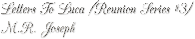 Letters To Luca (Reunion Series #3) M.R. Joseph