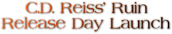 C.D. Reiss' Ruin Release Day Launch