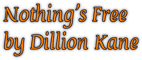 Nothing's Free by Dillion Kane