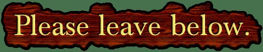 Please leave below.