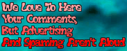 We Love To Here  Your Comments, But Advertising And Spaming Aren't Aloud