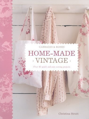 Home Made Vintage Over 40 Quick And Easy Sewing Projects By Christina Strutt Ryland Peters