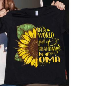 Sunflower In a world full of Grandmas be an Oma s unisex, hoodie, sweatshirt
