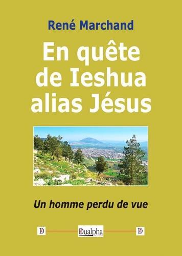 En quête de Ieshua alias Jésus - René Marchand - Dualpha - Grand format -  Confluence SARREGUEMINES