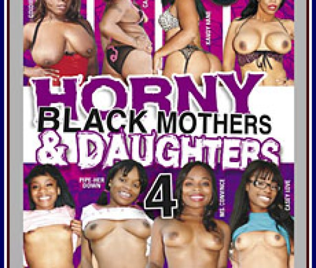 Horny Black Mothers And Daughters  Porn Dvd