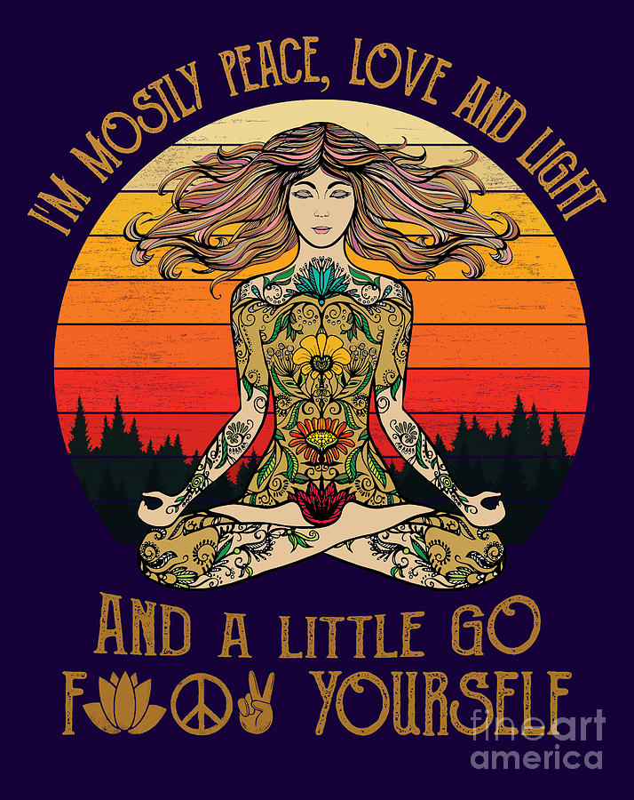 Download I'm Mostly Peace Love And Light And A Little Go F Yourself ...