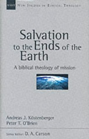 Salvation to the Ends of the Earth: A Biblical Theology of Mission (New Studies in Biblical Theology (InterVarsity Press), #11)