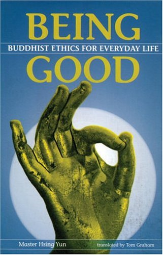 Being Good: Buddhist Ethics For Everday Life