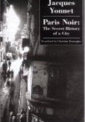 Paris Noir: The Secret History of a City Pdf Book