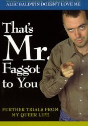 That's Mr. Faggot to You: Further Trials from My Queer Life Pdf Book