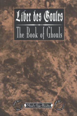 Liber Des Goules/The Book of Ghouls: For Mind's Eye Theatre