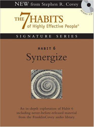 Habit 6 Synergize: The Habit of Creative Cooperation