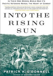 Into the Rising Sun: In Their Own Words, World War II's Pacific Veterans Reveal the Heart of Combat Pdf Book