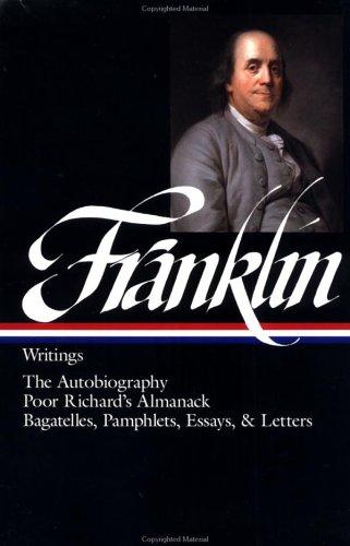 Writings: The Autobiography / Poor Richard's Almanack / Bagatelles, Pamphlets, Essays & Letters