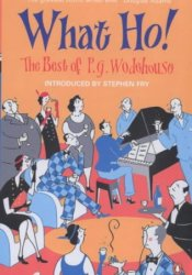 What Ho!  The best of P.G. Wodehouse Pdf Book