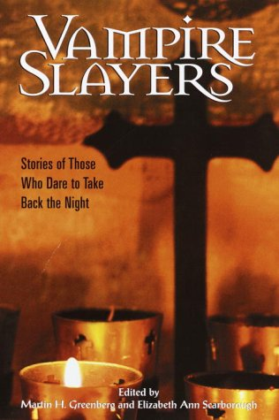 Vampire Slayers: Stories of Those Who Dare to Take Back the Night