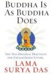 Buddha Is as Buddha Does: The Ten Original Practices for Enlightened Living Pdf Book