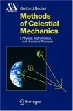 Methods of Celestial Mechanics, Volume I: Physical, Mathematical, and Numerical Principles