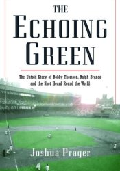 The Echoing Green: The Untold Story of Bobby Thomson, Ralph Branca and the Shot Heard Round the World Pdf Book
