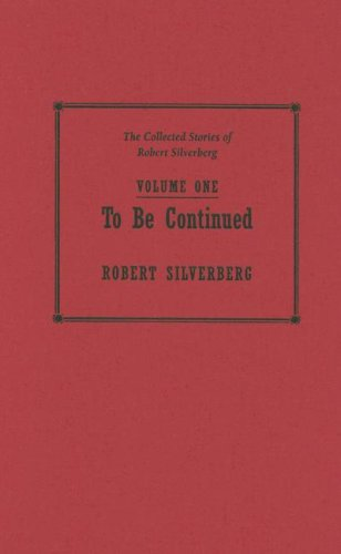 To Be Continued 1953-1958 (The Collected Stories of Robert Silverberg, #1)