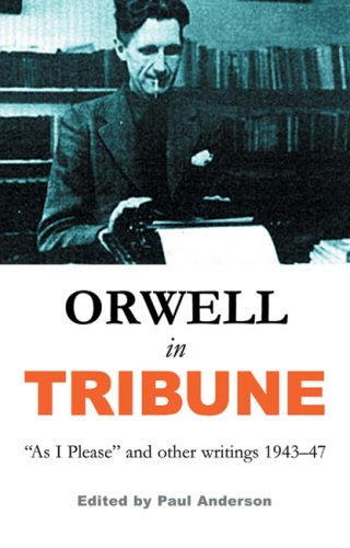 Orwell in Tribune: As I Please and Other Writings 1943-47