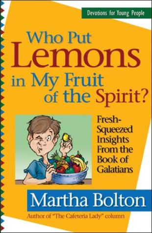 Who Put Lemons In My Fruit Of The Spirit?: Fresh Squeezed Insights From The Book Of Galatians