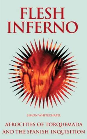 Flesh Inferno: Atrocities of Torquemada and the Spanish ...