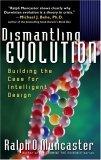 Dismantling Evolution: Building the Case for Intelligent Design