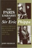 The Paris Embassy of Sir Eric Phipps: Anglo-French Relations and the Foreign Office,1937-1939