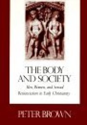 The Body and Society: Men, Women and Sexual Renunciation in Early Christianity Pdf Book