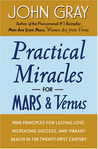 Practical Miracles for Mars and Venus: Nine Principles for ...