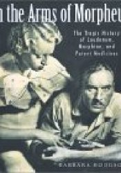 In the Arms of Morpheus: The Tragic History of Laudanum, Morphine, and Patent Medicines Pdf Book