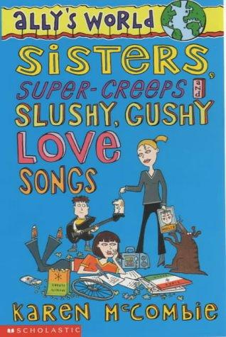 Sisters, Super Creeps and Slushy, Gushy Love Songs (Ally's World, #6)