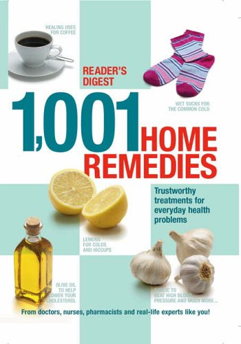 1001 Home Remedies: Trustworthy Treatments For Everyday Health Problems