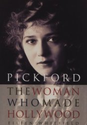 Pickford: The Woman Who Made Hollywood Pdf Book