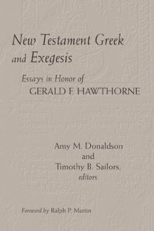 New Testament Greek and Exegesis: Essays in Honor of Gerald F. Hawthorne