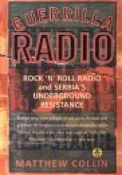 Guerrilla Radio: Rock 'N' Roll Radio and Serbia's Underground Resistance Pdf Book